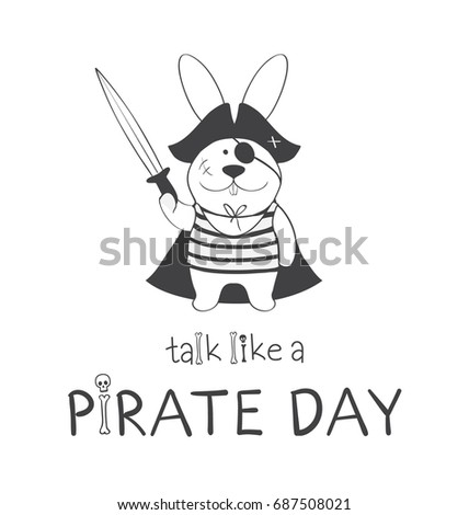 Poster talk like a pirate day. A pirate bunny with a sword and a pirate hat. Black and white vector graphics
