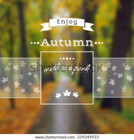 Poster with autumn landscape. Motto, slogan for autumn season. Maple leaves on a autumn park background. Square emblem for autumn poster about walk in a autumn park. Photo background with a wood.