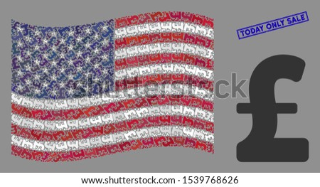 Pound Sterling symbols are grouped into USA flag abstraction with blue rectangle corroded stamp seal of Today Only Sale phrase.
