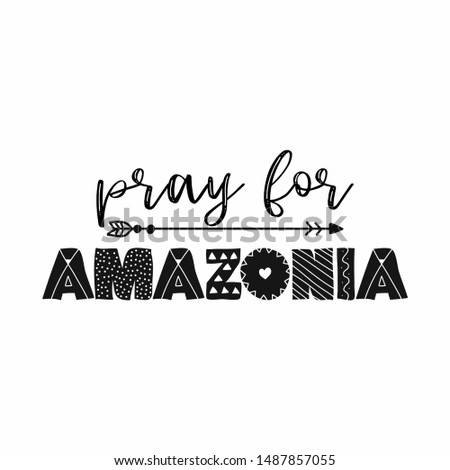 Pray for Amazonia - T shirt design idea with saying. Support the Brazil and Brazilian people in their hard time. Heavy fires ravaging now the amazon (in South America ) and amazonia.