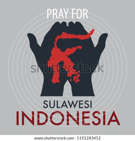 Pray for Palu Sulawesi Indonesia. A messages of support to Indonesian  earthquake and tsunami victims.