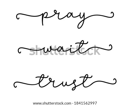 PRAY, WAIT, TRUST. Bible, religious churh vector quote. Lettering typography poster, banner design with christian words: pray, wait, trust. Hand drawn modern calligraphy text - pray, wait, trust.