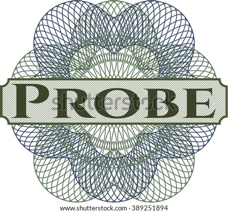 Probe inside a money style rosette