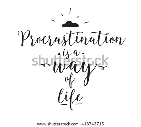 procrastination is a way of
