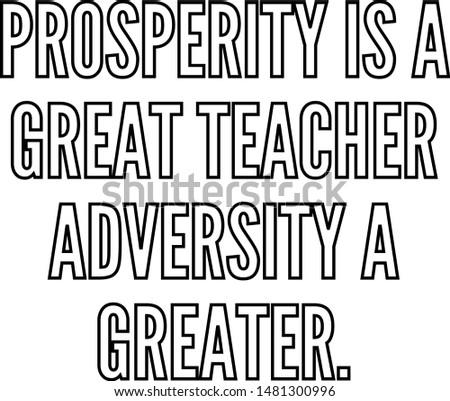Prosperity is a great teacher adversity a greater