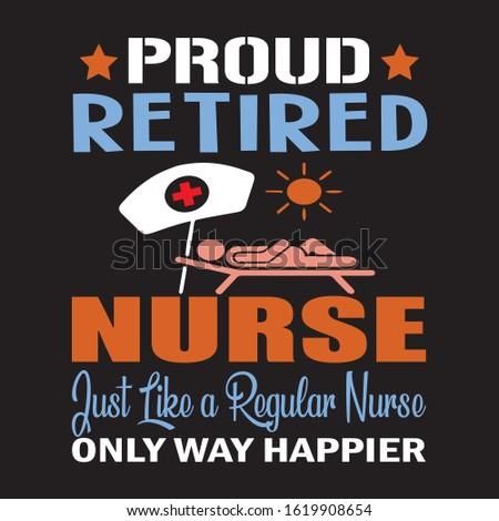 PROUD RETIRED NURSE JUST LIKE A REGULAR NURSE ONLY WAY HAPPIER T-SHIRT.Nursing t-shirt design.