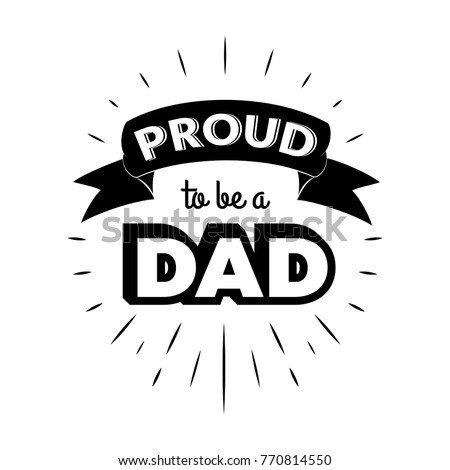 Proud to be a dad. Isolated Happy fathers day quote on the white background. Daddy congratulation label, badge, poster, apparel vector illustration. Vintage Typographical retro logo.