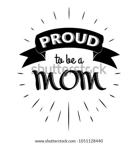 Proud to be a mom. Isolated Happy fathers day quote on the white background. Daddy congratulation label, badge, poster, apparel vector illustration. Vintage Typographical retro logo.