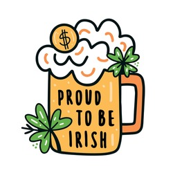 Proud to be Irish lettering. Beer and lucky charms vector illustration. Shamrock, four leaf clover and lucky coin. Orange, white, green and yellow colors.