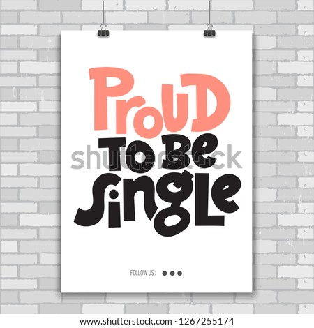 Proud to be single - Poster with hand drawn vector lettering. Anti Saint Valentine Day, Singles Day slogan stylized typography. Black humor quote for a party, social media, gift. Modern layout.