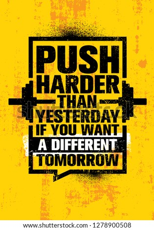 Push Harder Than Yesterday If You Want A Different Tomorrow. Inspiring Workout and Fitness Gym Motivation Quote Illustration Sign. Creative Strong Sport Vector Rough Typography Grunge Wallpaper Poster ストックフォト ©