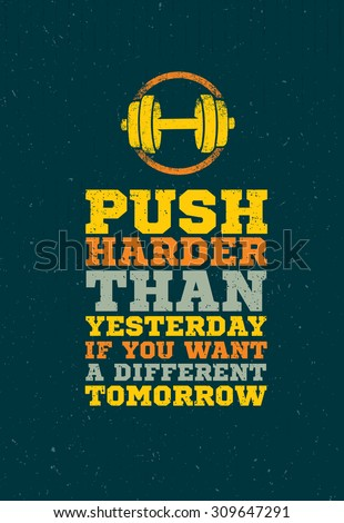 push harder than yesterday if