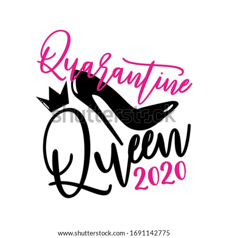 Quarantine Queen 2020- funny calligraphy with high-heel shoe and crown. Corona virus - staying at home print. Home Quarantine illustration. Vector
