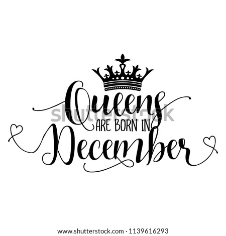 Queens are born in December - Typography illustration for kids or Birthday girls.  Good for scrap booking, posters, greeting cards, banners, textiles, T-shirts, or gifts, clothes