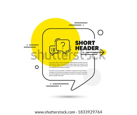 Question mark line icon. Speech bubble vector concept. Quiz chat bubble sign. Question mark line icon. Abstract bubble balloon badge. Vector