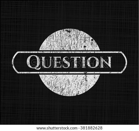 Question written on a chalkboard