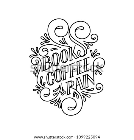 Quote. Books coffee rain. Hand drawn typography poster. For greeting cards, wedding, posters, prints or home decorations.Vector illustration