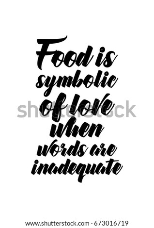Quote food calligraphy style. Hand lettering design element. Inspirational quote: Food is symbolic of love when words are inadequate.