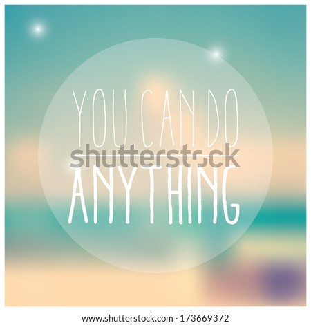 Quote, inspirational poster, typographical design, you can do anything, blurred background, vector illustration