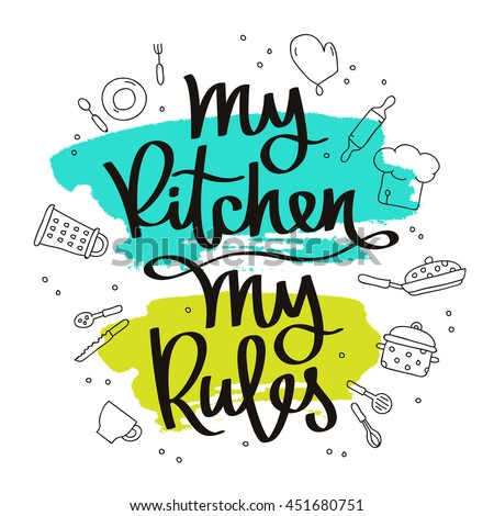 Quote My kitchen, my rules. The trend calligraphy. Vector illustration on white background with a smear of green and blue ink. Kitchen icons. Elements for design.