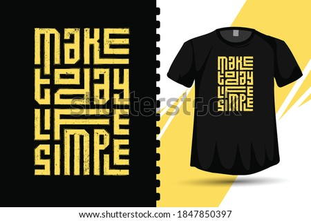 Quote Tshirt Make Today Life Simple. trendy typography lettering vertical design template for print t shirt fashion clothing poster and merchandise