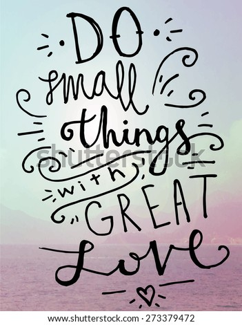 "Stock Photo Quote Typographical Background, vector design, Hand drawn lettering. ""Do small things with great love"" Sky with Clouds at the Background"