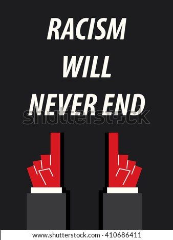 Will racism in America ever end? Sadly, probably not.