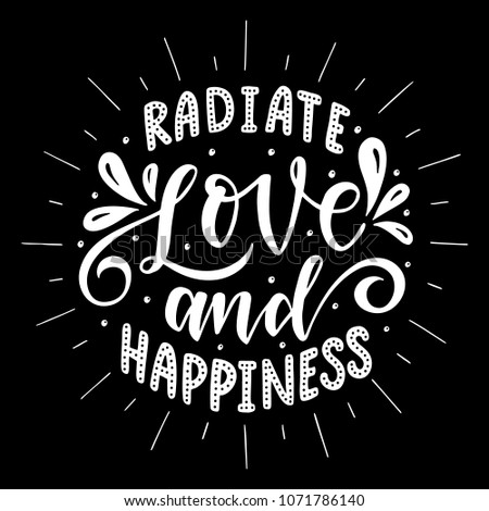 Radiate love and happiness.Inspirational quote.Hand drawn illustration with hand lettering.