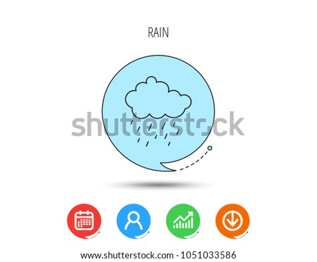 Rain icon. Water drops and cloud sign. Rainy overcast day symbol. Calendar, User and Business Chart, Download arrow icons. Speech bubbles with flat signs. Vector