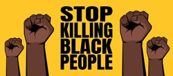 Raised clenched fists on yellow background. Stop killing black people sign. Vector illustration.