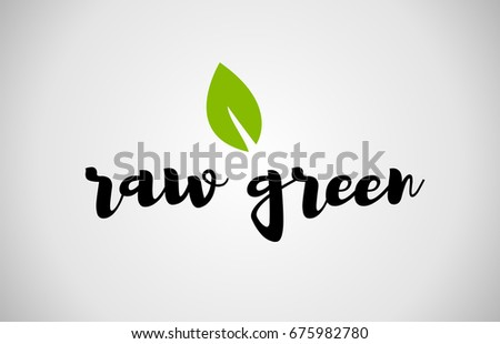 raw green  text green leaf