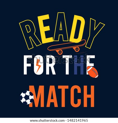 Ready for the match slogan vector illustration for  t shirt print design.