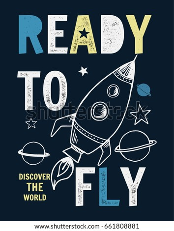Ready to fly slogan graphic with rocket and space vector illustrations. For t-shirt and other uses.