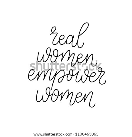 Real women empower women. Modern brush calligraphy. Graphic design element. Feminist quote. Can be used as print for poster, t shirt, postcard. Vintage typography. Hand drawn phrase.