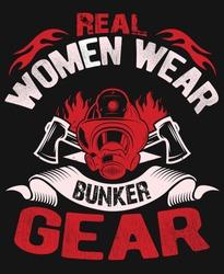 Real women wear gear t-shirt design-firefighter