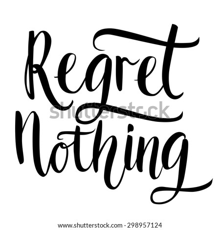 regret nothing   inspirational