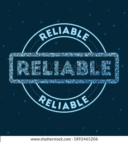 Reliable. Glowing round badge. Network style geometric reliable stamp in space. Vector illustration. Сток-фото ©