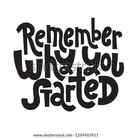 Remember why you started - unique hand drawn motivational quote to keep inspired for success. Slogan stylized typography. Phrase for business goals, self development, personal growth, social media.