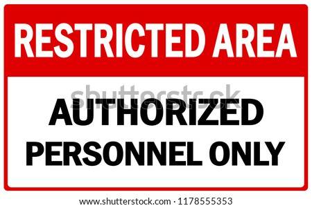Restricted Area Sign Vector Template. Vector Prohibited Sign Restricted Area For Authorized Personnel Only or No Enter Sign in Caution Zone Stock photo ©