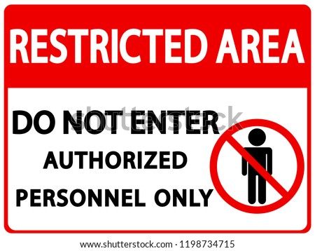Restricted Area Sign Vector Template. Vector Prohibited Sign Restricted Area For Authorized Personnel Only or No Enter Sign in Caution Zone.