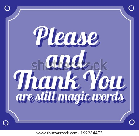 Please And Thank You Are Still Magic Words Thank You Are Still Magic