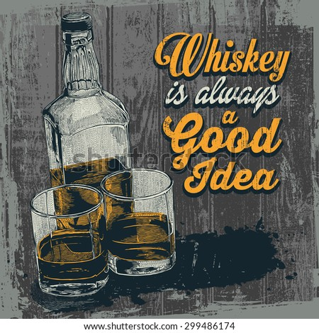 """Retro design """"Whiskey Is Always A Good Idea"""" with whiskey in two glasses and bottle. typographical background. vector illustration."""