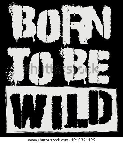 Retro punk born to be wild slogan print with distressed graffiti font for man and woman tee t shirt sweatshirt or sticker Zdjęcia stock ©