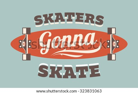 Retro vector flat skateboarding illustration saying Skaters Gonna Skate. Cool motivation poster for doing sports.