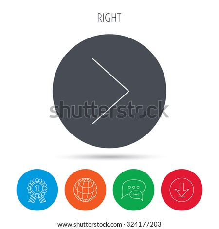 Right arrow icon. Next sign. Forward direction symbol. Globe, download and speech bubble buttons. Winner award symbol. Vector
