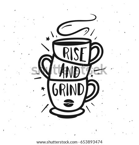 Rise and grind typography print. Coffee related poster for home decor or cafe advertising. Hand drawn cup stack and coffee bean. Hand crafted lettering quote. Vector vintage illustration.