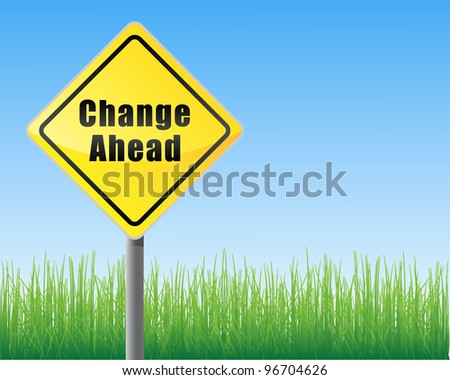 Road sign with words change ahead. In the background sky and grass. - stock vector