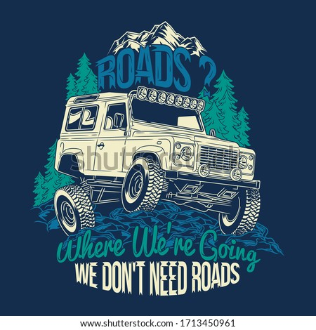 roads where were going we dont need roads off road 4x4 quotes saying