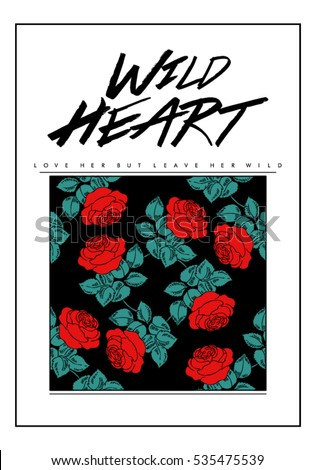 rose print with wild heart text