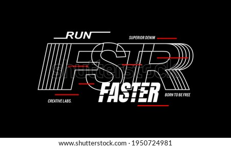 run faster, typography slogan. Abstract design with the  the lines style. Vector print tee shirt, typography, poster.   Stock photo ©